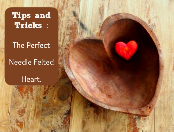 Tips & Tricks  The Perfect Needle Felted Heart  www.theMagicOnions.com