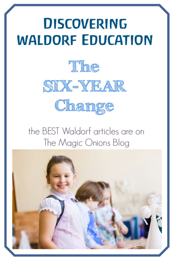 The Six Year Change :: Discovering Waldorf Education :: www.theMagicOnions.com