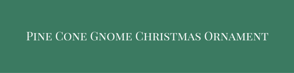 Pine Cone Gnome Christmas Ornament