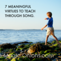 7 meaningful virtues to teach through SONG - a Discovering Waldorf Article from The Magic Onions