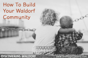 How to Build a Waldor Communtiy from Discovering Waldorf Education on The Magic Onions Blog