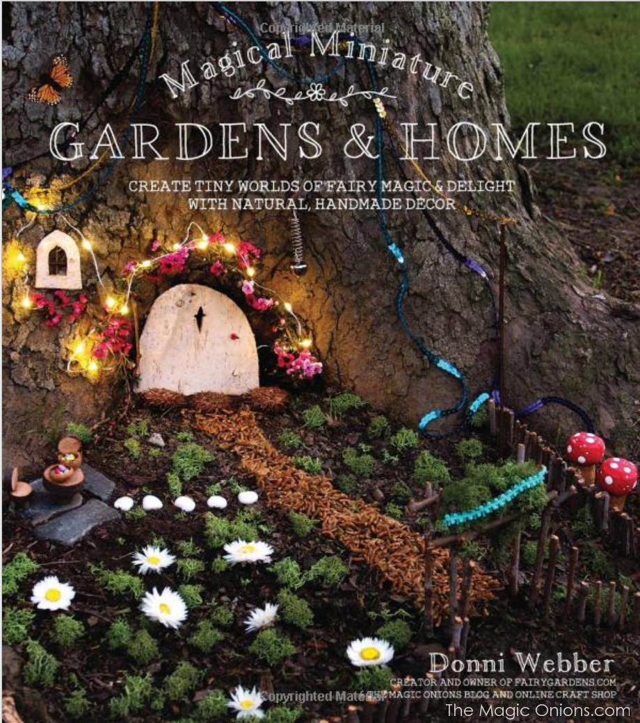 Magical Miniature Gardens and Homes :: Fairy Garden Book by Donni Webber